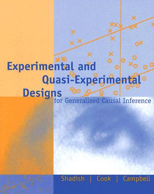Experimental and Quasi-Experimental Designs for Generalized Causal Inference By Shadish, William R.