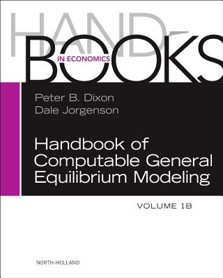 Handbook of Computable General Equilibrium Modeling By Dixon, Peter B. (EDT)/ Jorgenson, Dale (EDT)